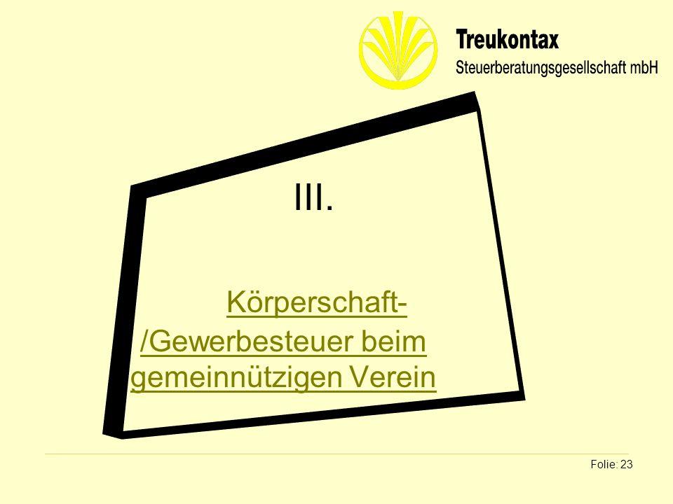 Klaus Wachter - Dipl. Finanzwirt Folie: 23 III. Körperschaft- /Gewerbesteuer beim gemeinnützigen Verein