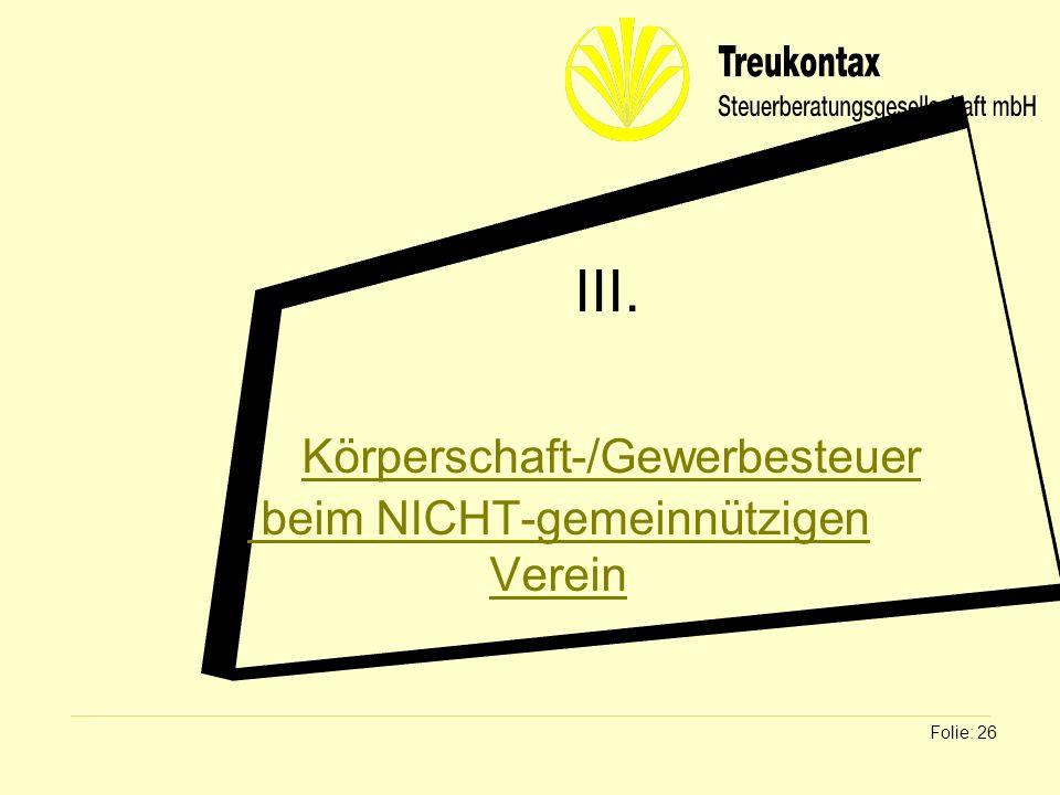 Klaus Wachter - Dipl. Finanzwirt Folie: 26 III. Körperschaft-/Gewerbesteuer beim NICHT-gemeinnützigen Verein
