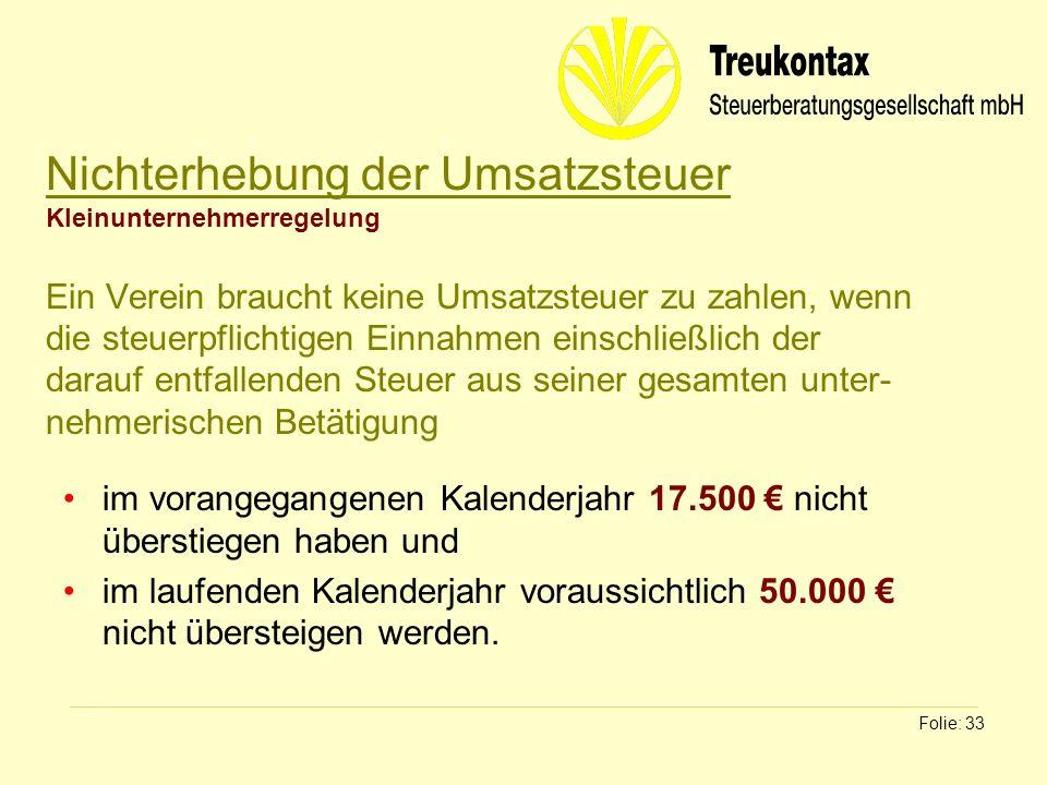 Klaus Wachter - Dipl. Finanzwirt Folie: 33 Nichterhebung der Umsatzsteuer Kleinunternehmerregelung Ein Verein braucht keine Umsatzsteuer zu zahlen, we