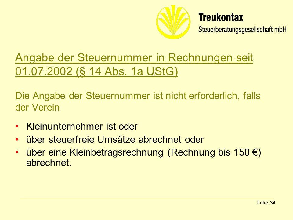Klaus Wachter - Dipl. Finanzwirt Folie: 34 Angabe der Steuernummer in Rechnungen seit 01.07.2002 (§ 14 Abs. 1a UStG) Die Angabe der Steuernummer ist n