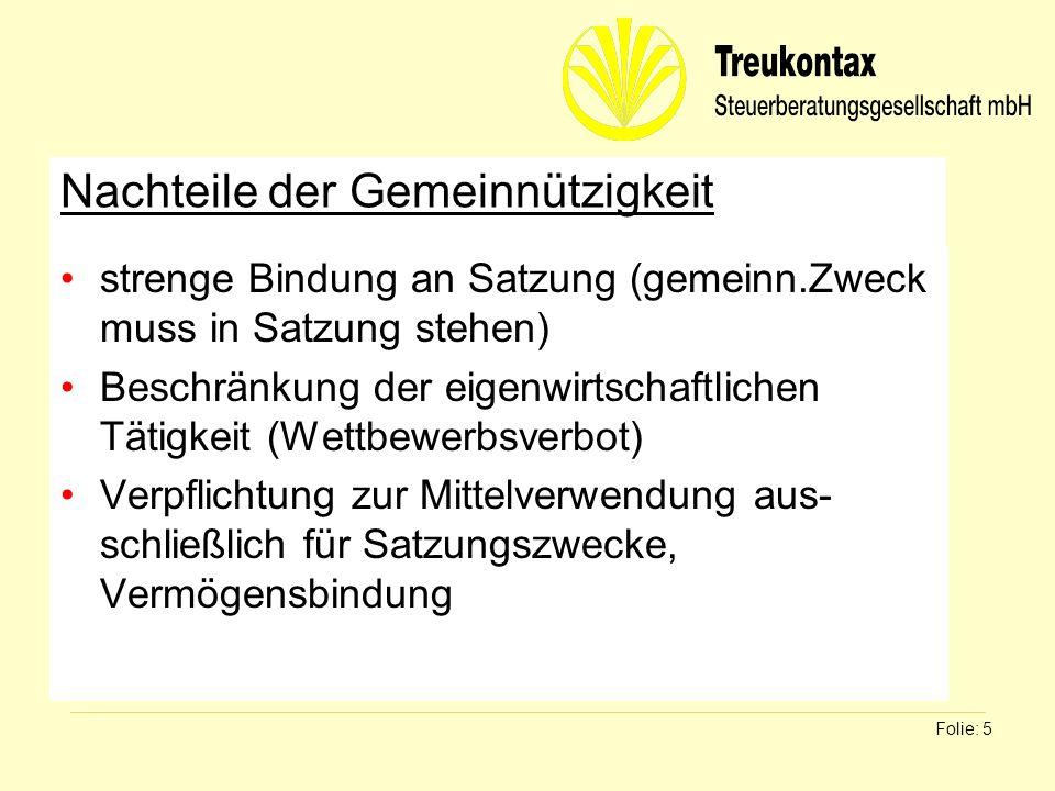 Klaus Wachter - Dipl. Finanzwirt Folie: 5 Nachteile der Gemeinnützigkeit strenge Bindung an Satzung (gemeinn.Zweck muss in Satzung stehen) Beschränkun