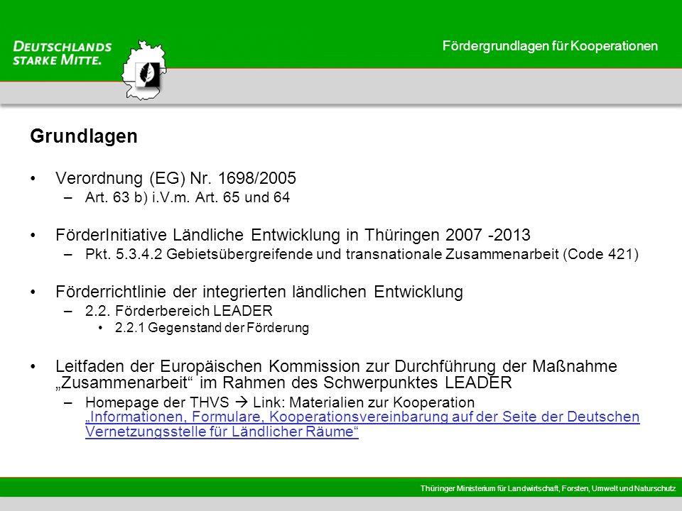 Thüringer Ministerium für Landwirtschaft, Forsten, Umwelt und Naturschutz Fördergrundlagen für Kooperationen Grundlagen Verordnung (EG) Nr. 1698/2005