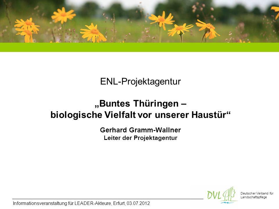 Deutscher Verband für Landschaftspflege Informationsveranstaltung für LEADER-Akteure, Erfurt, 03.07.2012 ENL-Projektagentur Buntes Thüringen – biologi