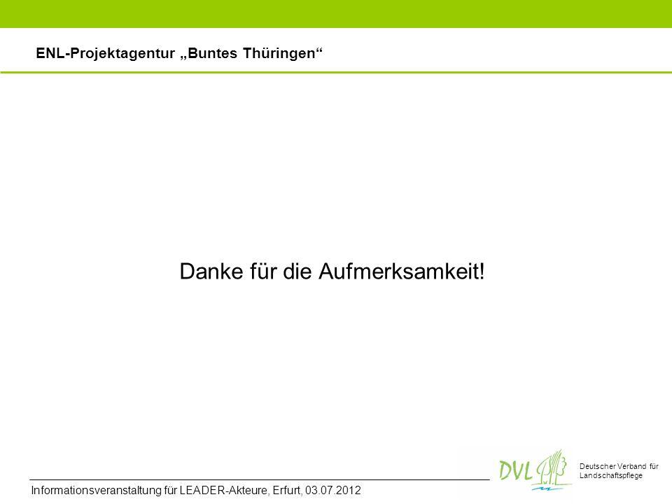 Deutscher Verband für Landschaftspflege Danke für die Aufmerksamkeit! ENL-Projektagentur Buntes Thüringen Informationsveranstaltung für LEADER-Akteure