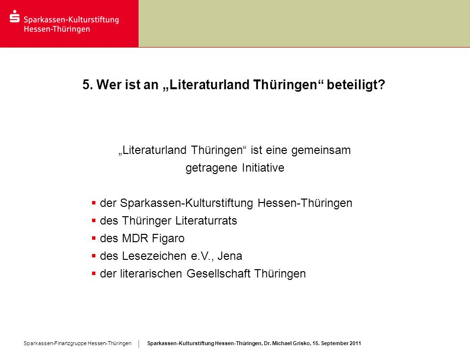 Sparkassen-Kulturstiftung Hessen-Thüringen, Dr. Michael Grisko, 15. September 2011 Sparkassen-Finanzgruppe Hessen-Thüringen 5. Wer ist an Literaturlan