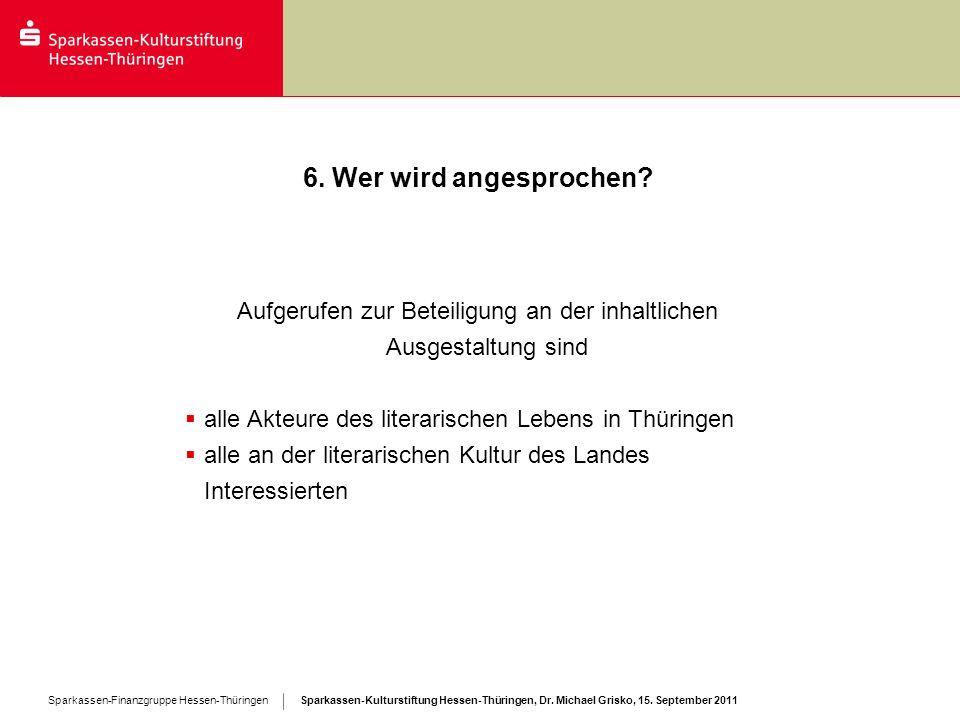 Sparkassen-Kulturstiftung Hessen-Thüringen, Dr. Michael Grisko, 15. September 2011 Sparkassen-Finanzgruppe Hessen-Thüringen 6. Wer wird angesprochen?