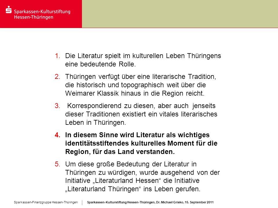 Sparkassen-Kulturstiftung Hessen-Thüringen, Dr. Michael Grisko, 15. September 2011 Sparkassen-Finanzgruppe Hessen-Thüringen 1.Die Literatur spielt im