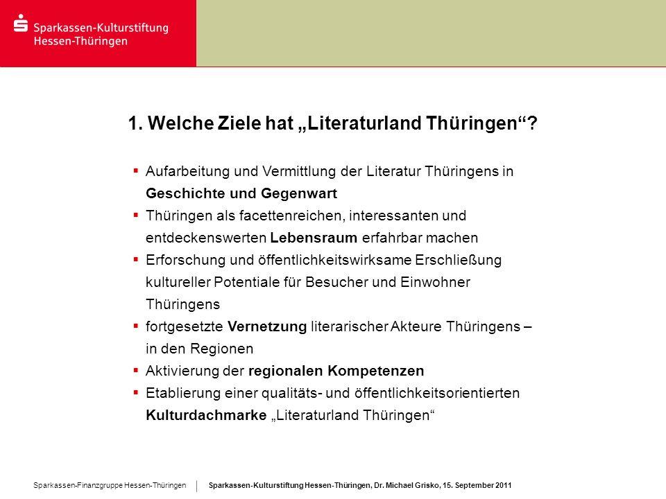 Sparkassen-Kulturstiftung Hessen-Thüringen, Dr. Michael Grisko, 15. September 2011 Sparkassen-Finanzgruppe Hessen-Thüringen 1. Welche Ziele hat Litera