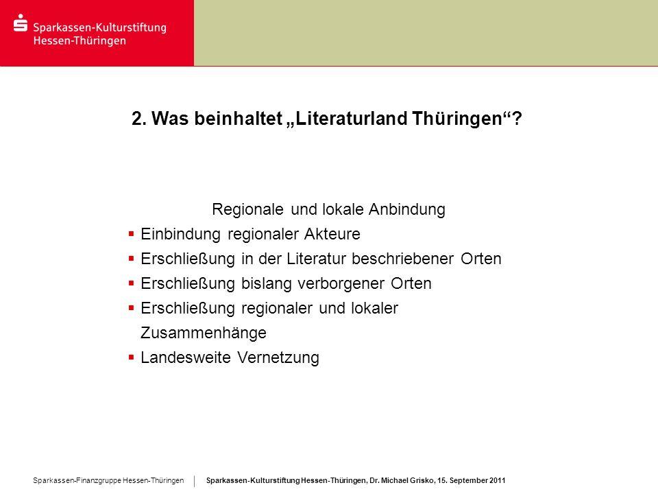Sparkassen-Kulturstiftung Hessen-Thüringen, Dr. Michael Grisko, 15. September 2011 Sparkassen-Finanzgruppe Hessen-Thüringen 2. Was beinhaltet Literatu
