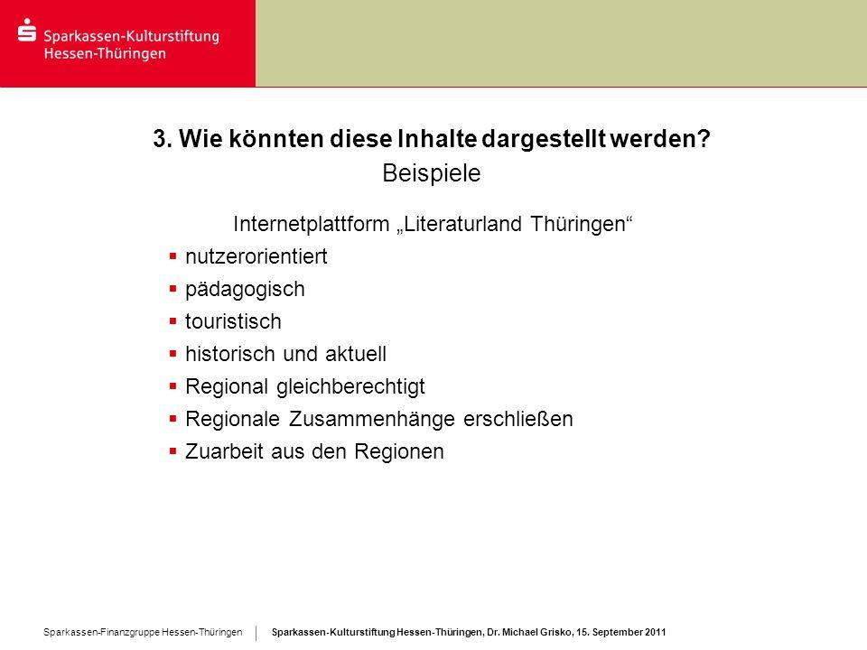 Sparkassen-Kulturstiftung Hessen-Thüringen, Dr. Michael Grisko, 15. September 2011 Sparkassen-Finanzgruppe Hessen-Thüringen 3. Wie könnten diese Inhal
