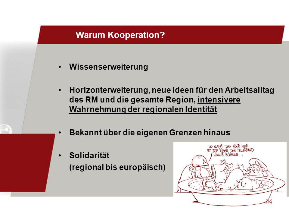 Warum Kooperation? Wissenserweiterung Horizonterweiterung, neue Ideen für den Arbeitsalltag des RM und die gesamte Region, intensivere Wahrnehmung der