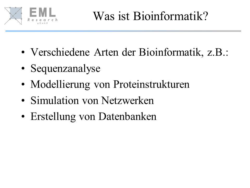 Was ist Bioinformatik? Verschiedene Arten der Bioinformatik, z.B.: Sequenzanalyse Modellierung von Proteinstrukturen Simulation von Netzwerken Erstell