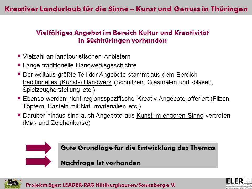 Kreativer Landurlaub für die Sinne – Kunst und Genuss in Thüringen Projektträger: LEADER-RAG Hildburghausen/Sonneberg e.V. Vielzahl an landtouristisch