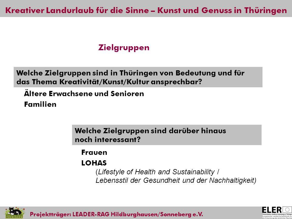 Kreativer Landurlaub für die Sinne – Kunst und Genuss in Thüringen Projektträger: LEADER-RAG Hildburghausen/Sonneberg e.V. Welche Zielgruppen sind in