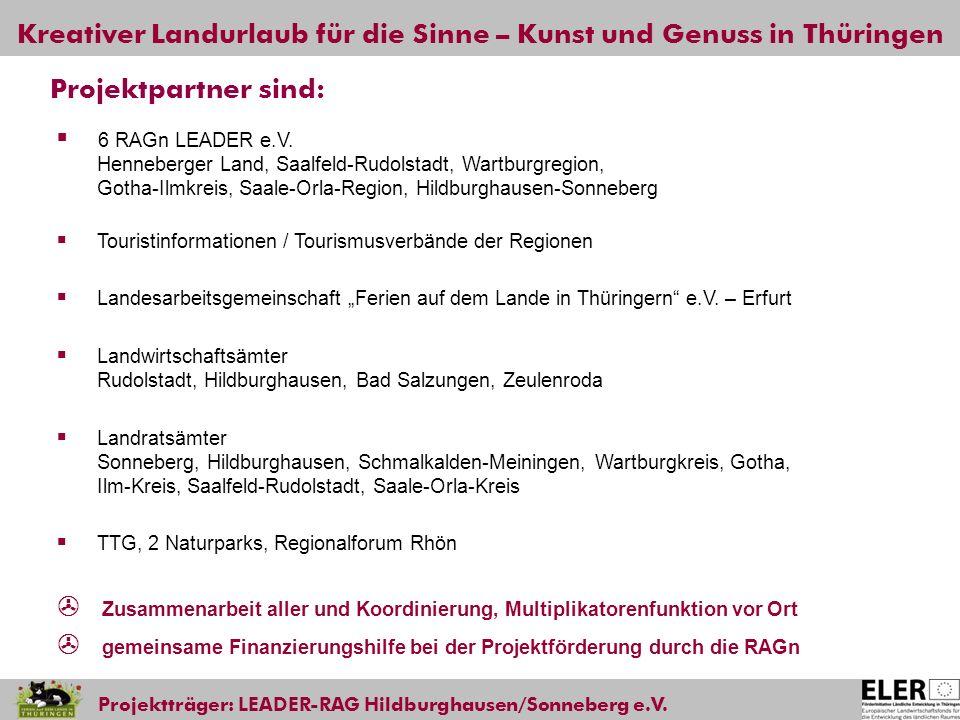 Kreativer Landurlaub für die Sinne – Kunst und Genuss in Thüringen Projektträger: LEADER-RAG Hildburghausen/Sonneberg e.V. Projektpartner sind: 6 RAGn