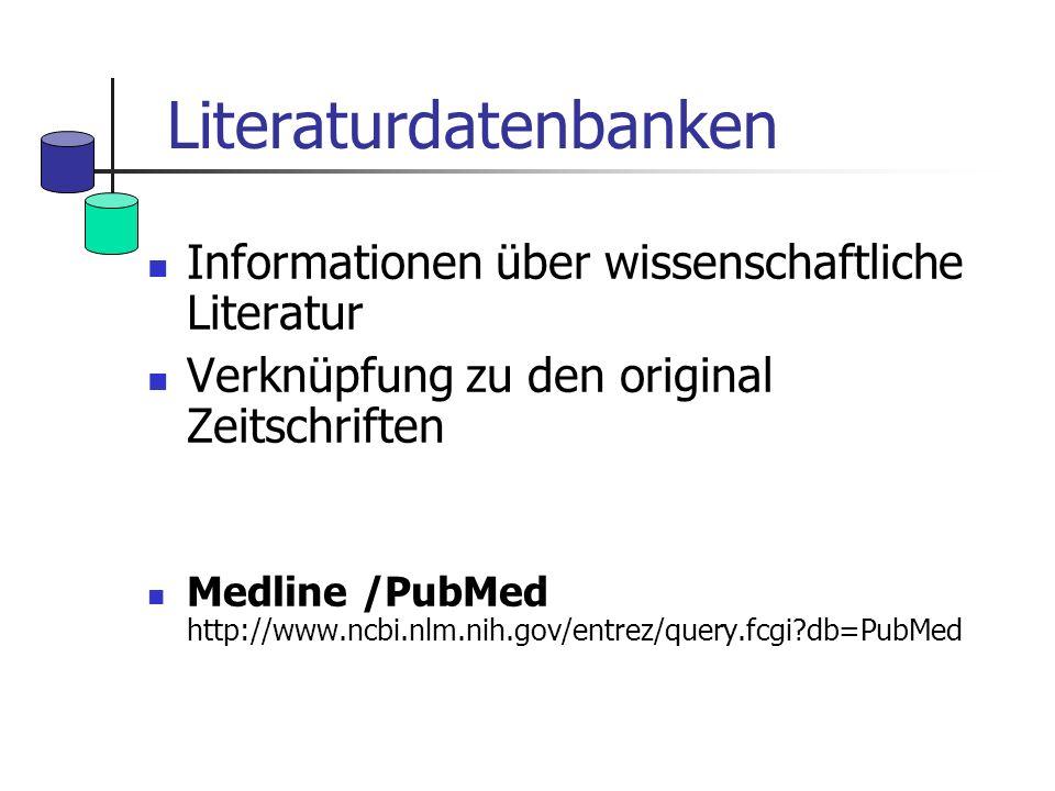 Literaturdatenbanken Informationen über wissenschaftliche Literatur Verknüpfung zu den original Zeitschriften Medline /PubMed http://www.ncbi.nlm.nih.