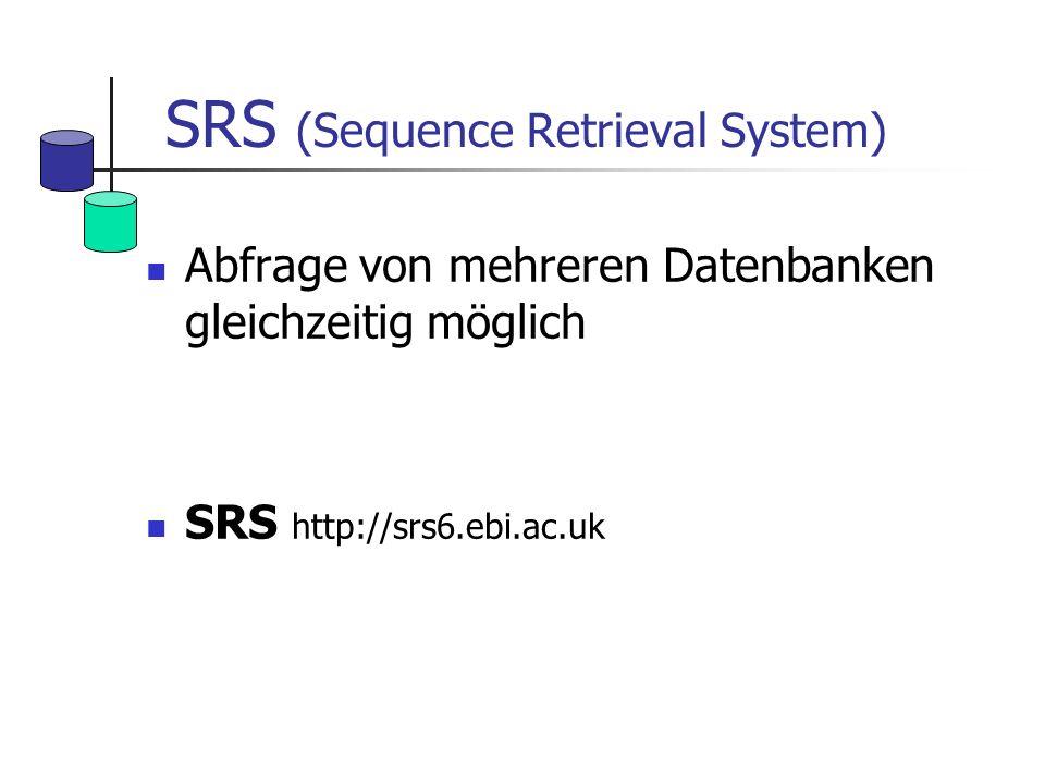 SRS (Sequence Retrieval System) Abfrage von mehreren Datenbanken gleichzeitig möglich SRS http://srs6.ebi.ac.uk