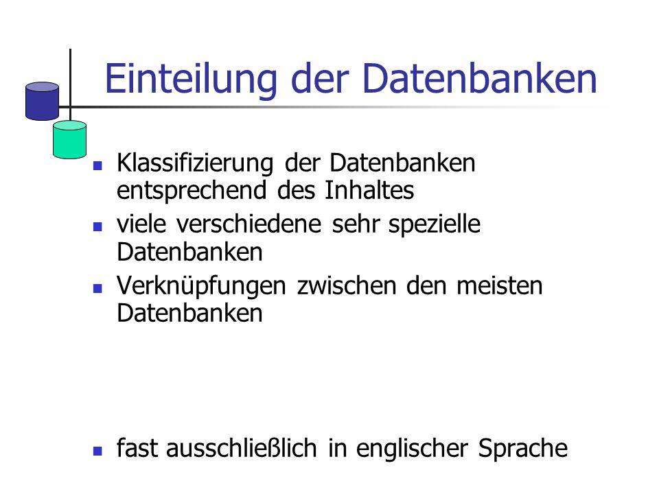 Einteilung der Datenbanken Klassifizierung der Datenbanken entsprechend des Inhaltes viele verschiedene sehr spezielle Datenbanken Verknüpfungen zwisc