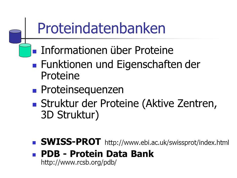 Proteindatenbanken Informationen über Proteine Funktionen und Eigenschaften der Proteine Proteinsequenzen Struktur der Proteine (Aktive Zentren, 3D St