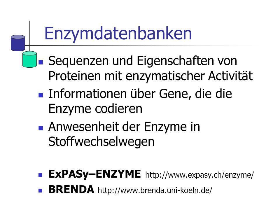 Enzymdatenbanken Sequenzen und Eigenschaften von Proteinen mit enzymatischer Activität Informationen über Gene, die die Enzyme codieren Anwesenheit de