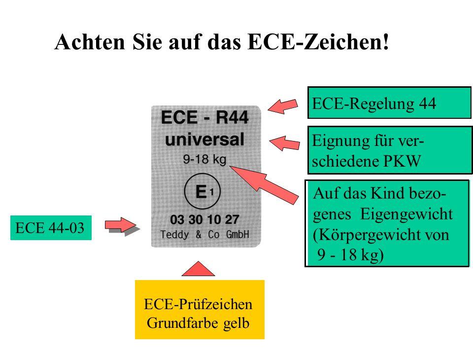 ECE-Regelung 44 Eignung für ver- schiedene PKW Auf das Kind bezo- genes Eigengewicht (Körpergewicht von 9 - 18 kg) Achten Sie auf das ECE-Zeichen! ECE