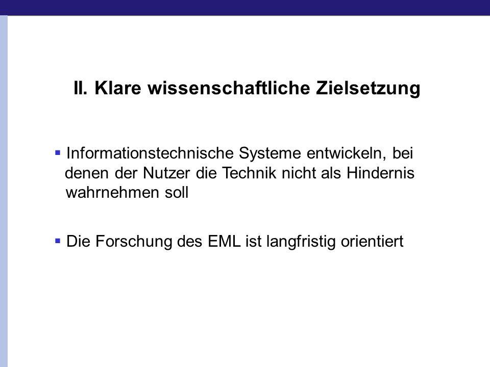 II. Klare wissenschaftliche Zielsetzung Informationstechnische Systeme entwickeln, bei denen der Nutzer die Technik nicht als Hindernis wahrnehmen sol