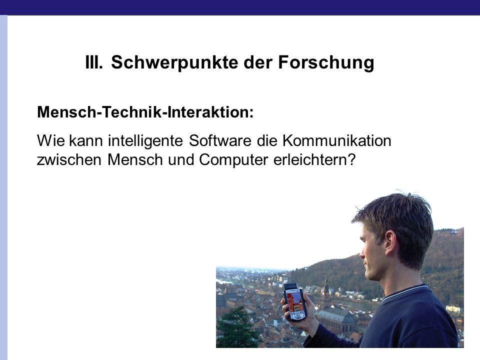 III. Schwerpunkte der Forschung Mensch-Technik-Interaktion: Wie kann intelligente Software die Kommunikation zwischen Mensch und Computer erleichtern?