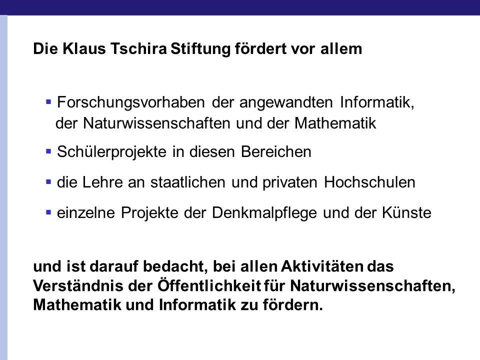 Die Klaus Tschira Stiftung fördert vor allem Forschungsvorhaben der angewandten Informatik, der Naturwissenschaften und der Mathematik Schülerprojekte