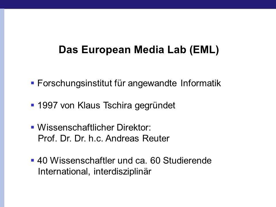 Das European Media Lab (EML) Forschungsinstitut für angewandte Informatik 1997 von Klaus Tschira gegründet Wissenschaftlicher Direktor: Prof. Dr. Dr.