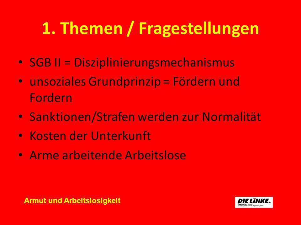 1. Themen / Fragestellungen SGB II = Disziplinierungsmechanismus unsoziales Grundprinzip = Fördern und Fordern Sanktionen/Strafen werden zur Normalitä