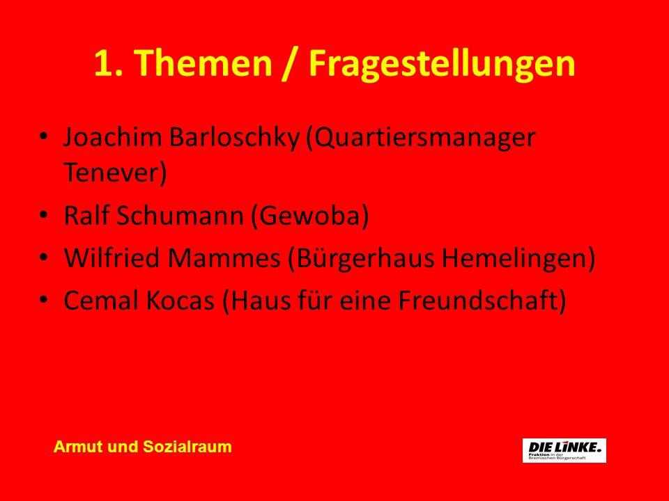 1. Themen / Fragestellungen Joachim Barloschky (Quartiersmanager Tenever) Ralf Schumann (Gewoba) Wilfried Mammes (Bürgerhaus Hemelingen) Cemal Kocas (