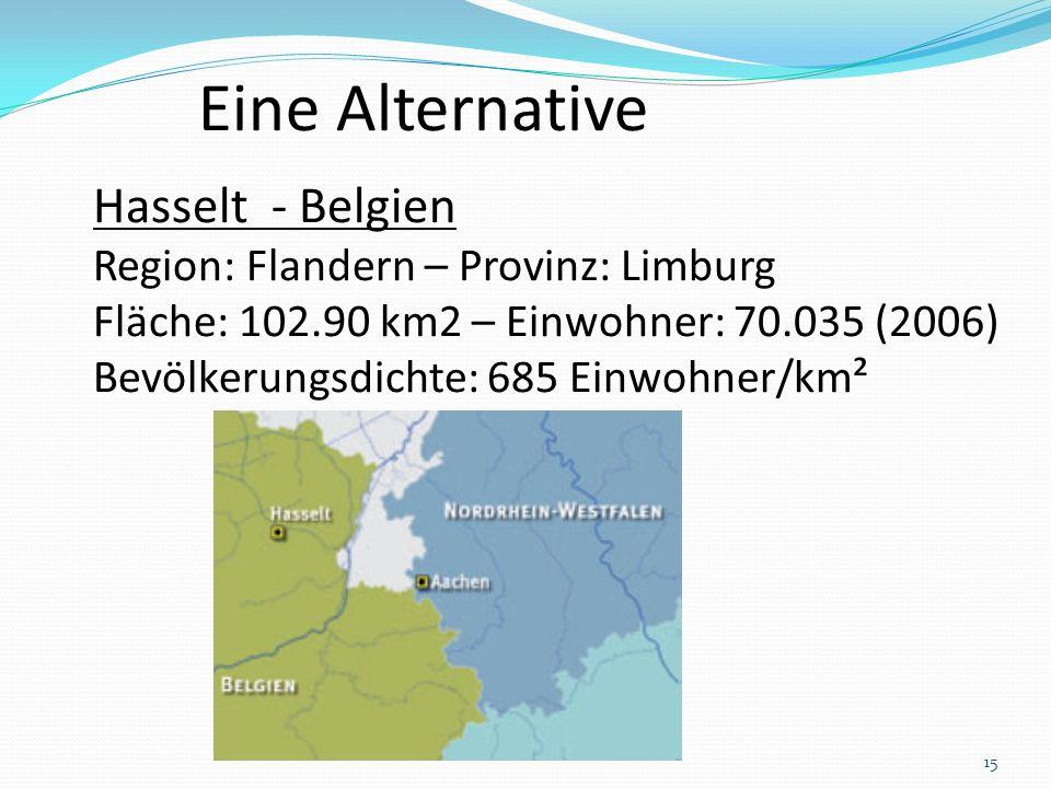 Eine Alternative Hasselt - Belgien Region: Flandern – Provinz: Limburg Fläche: 102.90 km2 – Einwohner: 70.035 (2006) Bevölkerungsdichte: 685 Einwohner