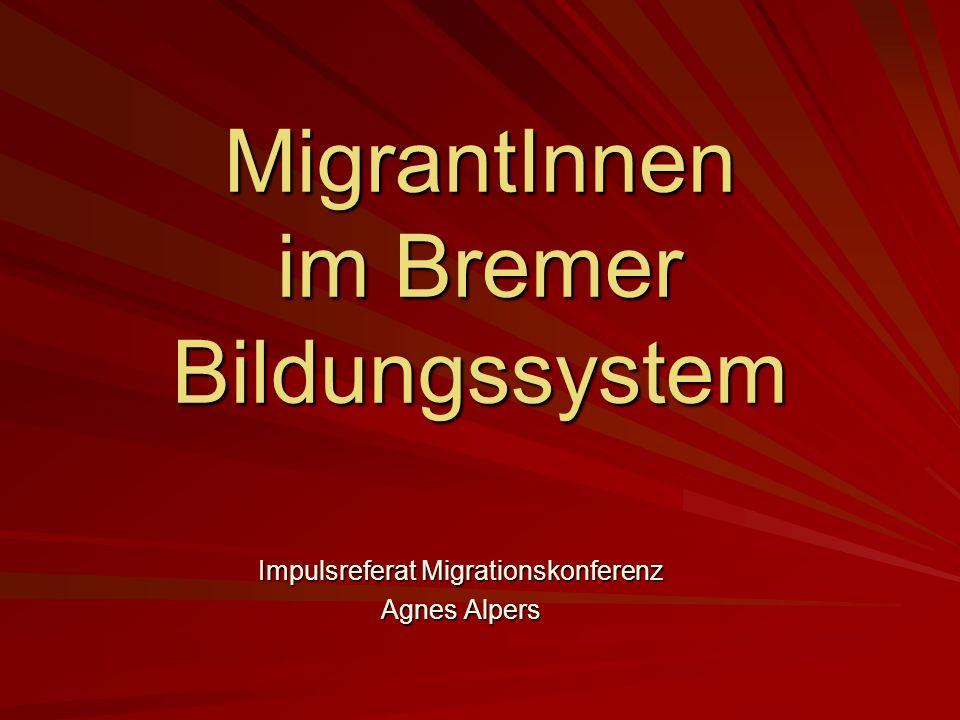 MigrantInnen im Bremer Bildungssystem Impulsreferat Migrationskonferenz Agnes Alpers