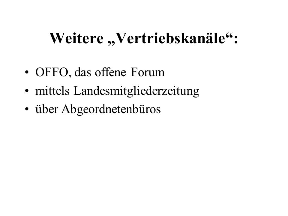 Weitere Vertriebskanäle: OFFO, das offene Forum mittels Landesmitgliederzeitung über Abgeordnetenbüros