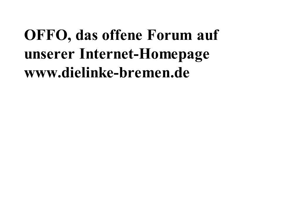 OFFO, das offene Forum auf unserer Internet-Homepage www.dielinke-bremen.de