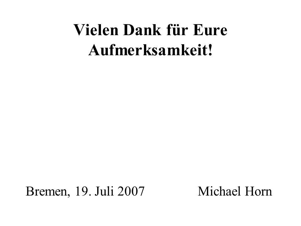 Vielen Dank für Eure Aufmerksamkeit! Bremen, 19. Juli 2007 Michael Horn