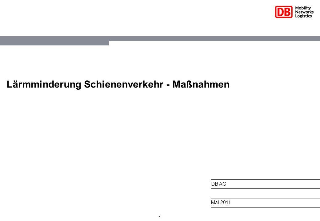 1 Lärmminderung Schienenverkehr - Maßnahmen DB AG Mai 2011
