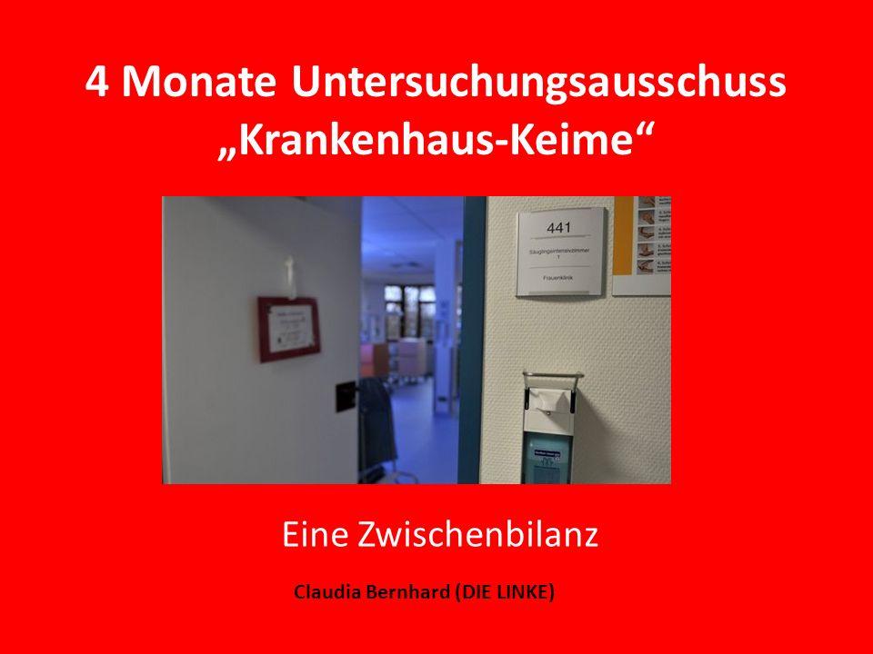 4 Monate Untersuchungsausschuss Krankenhaus-Keime Eine Zwischenbilanz Claudia Bernhard (DIE LINKE)