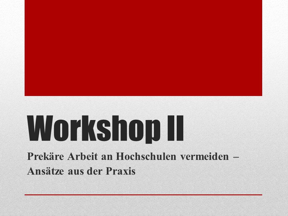 Workshop II Prekäre Arbeit an Hochschulen vermeiden – Ansätze aus der Praxis