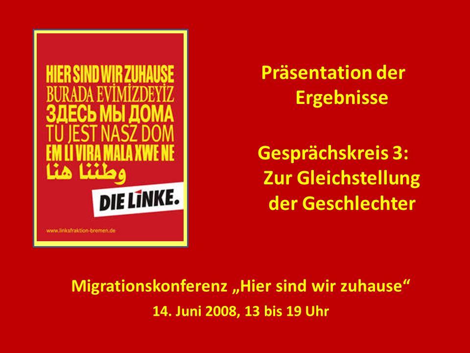 Präsentation der Ergebnisse Gesprächskreis 3: Zur Gleichstellung der Geschlechter Migrationskonferenz Hier sind wir zuhause 14.
