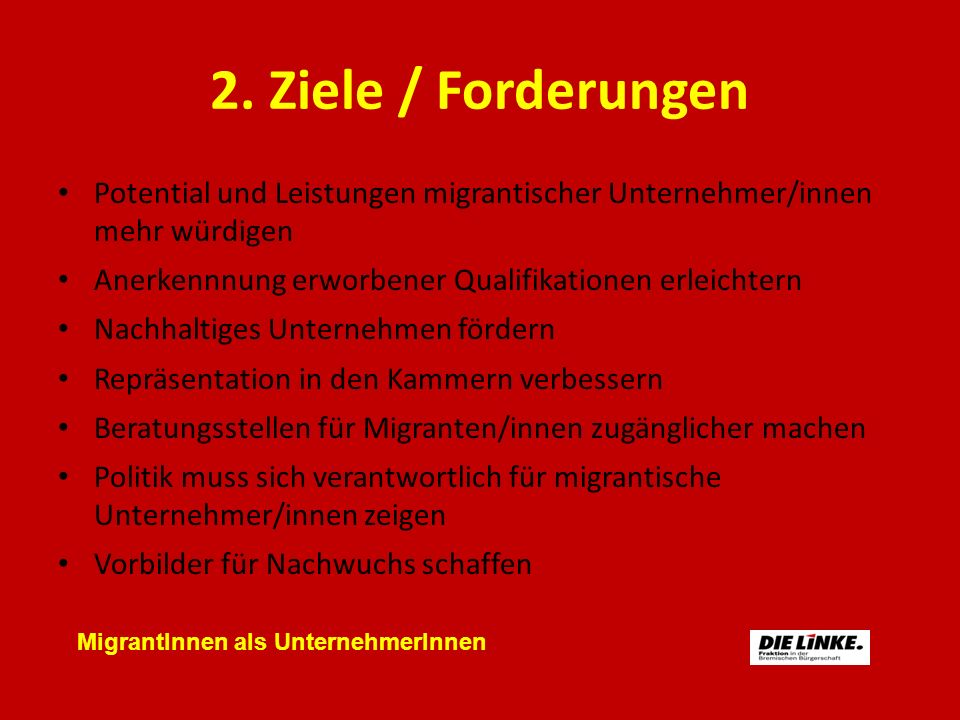 2. Ziele / Forderungen Potential und Leistungen migrantischer Unternehmer/innen mehr würdigen Anerkennnung erworbener Qualifikationen erleichtern Nach