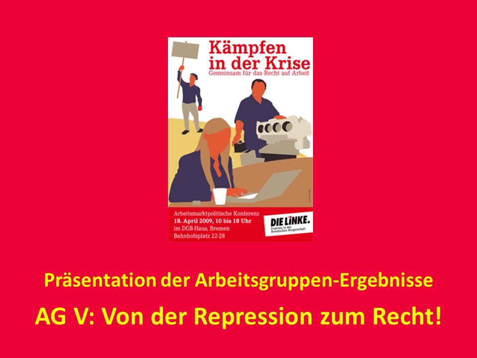 Präsentation der Arbeitsgruppen-Ergebnisse AG V: Von der Repression zum Recht!