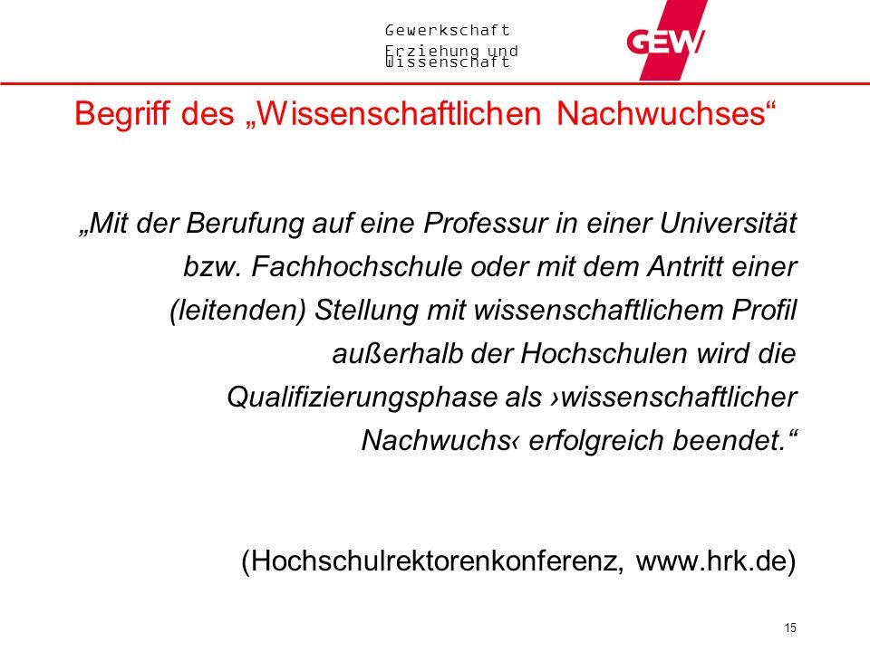 Gewerkschaft Erziehung und Wissenschaft 15 Begriff des Wissenschaftlichen Nachwuchses Mit der Berufung auf eine Professur in einer Universität bzw. Fa