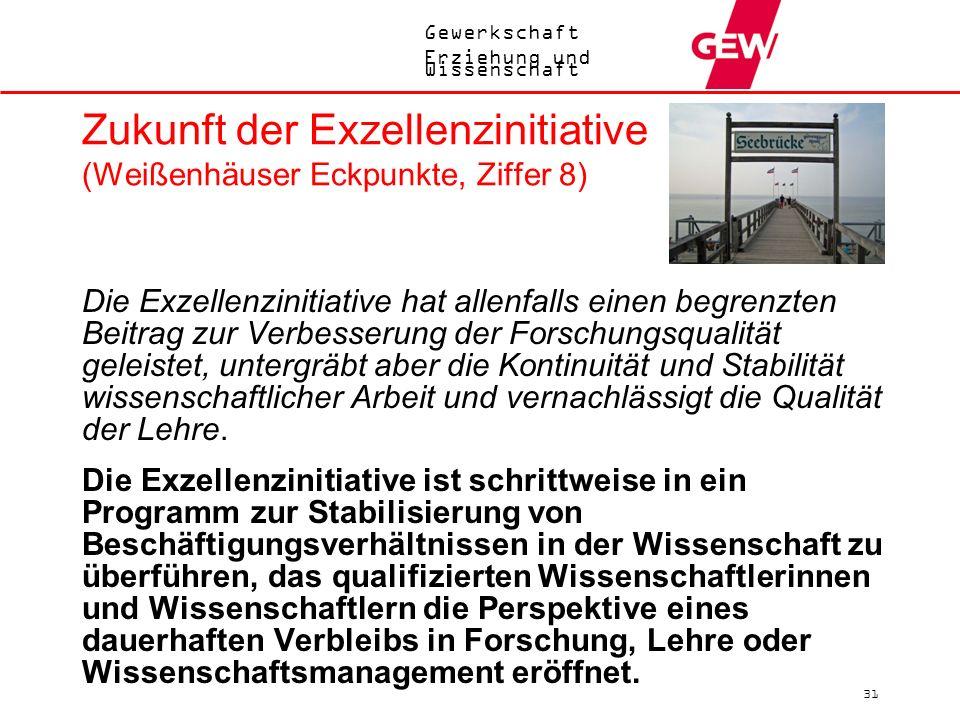 Gewerkschaft Erziehung und Wissenschaft 31 Zukunft der Exzellenzinitiative (Weißenhäuser Eckpunkte, Ziffer 8) Die Exzellenzinitiative hat allenfalls e