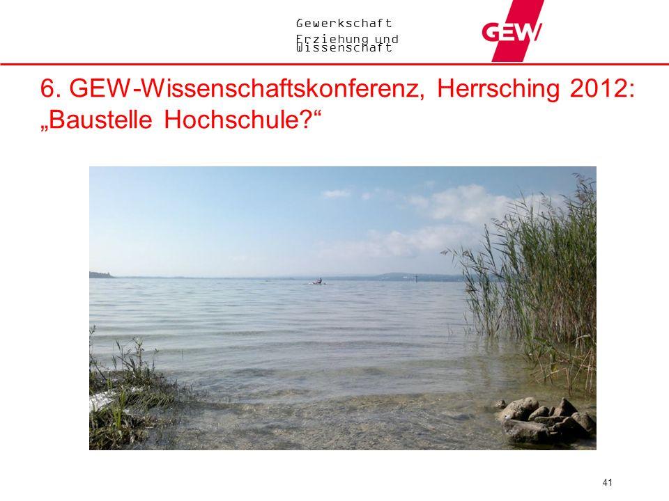 Gewerkschaft Erziehung und Wissenschaft 6. GEW-Wissenschaftskonferenz, Herrsching 2012: Baustelle Hochschule? 41