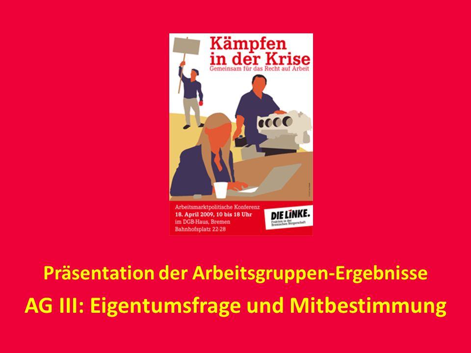 Präsentation der Arbeitsgruppen-Ergebnisse AG III: Eigentumsfrage und Mitbestimmung