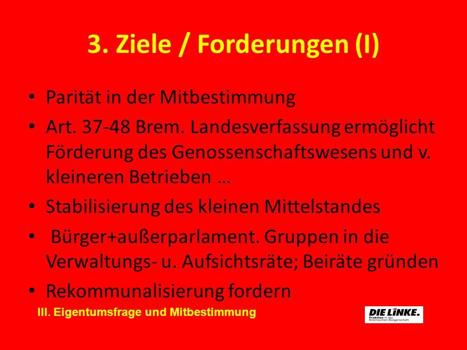 3. Ziele / Forderungen (I) Parität in der Mitbestimmung Art. 37-48 Brem. Landesverfassung ermöglicht Förderung des Genossenschaftswesens und v. kleine
