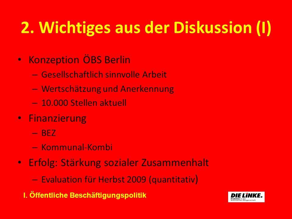 2. Wichtiges aus der Diskussion (I) Konzeption ÖBS Berlin – Gesellschaftlich sinnvolle Arbeit – Wertschätzung und Anerkennung – 10.000 Stellen aktuell