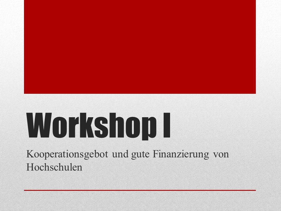 Workshop I Kooperationsgebot und gute Finanzierung von Hochschulen