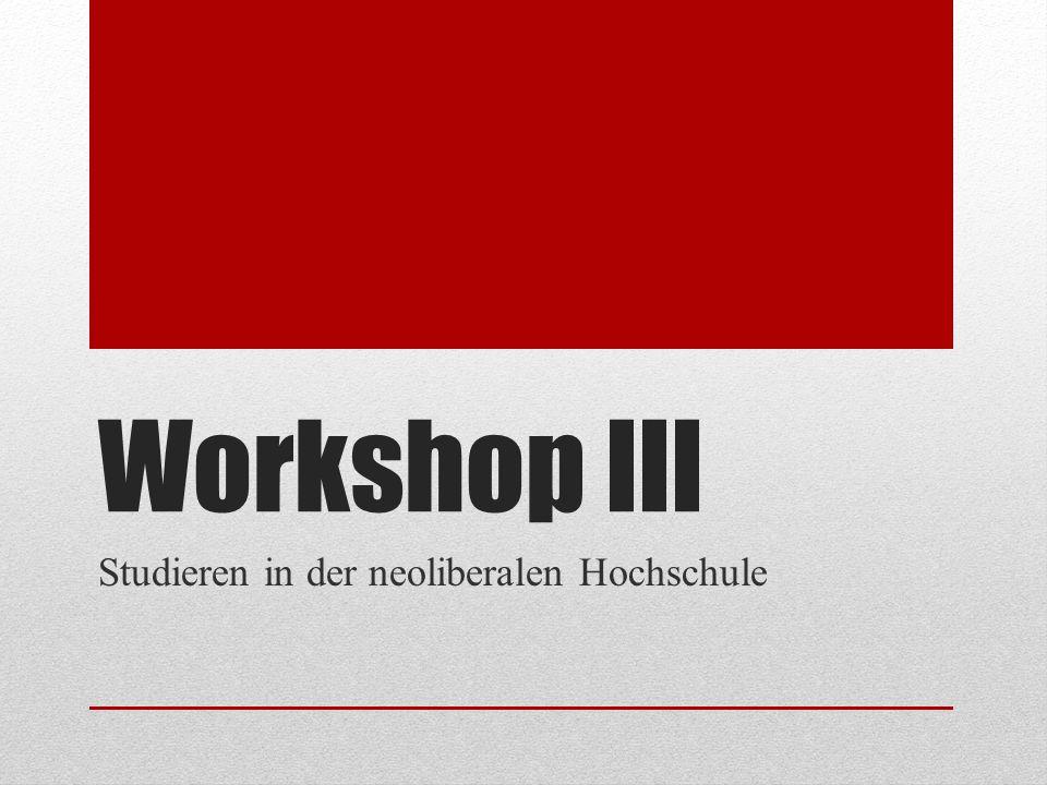 Workshop III Studieren in der neoliberalen Hochschule